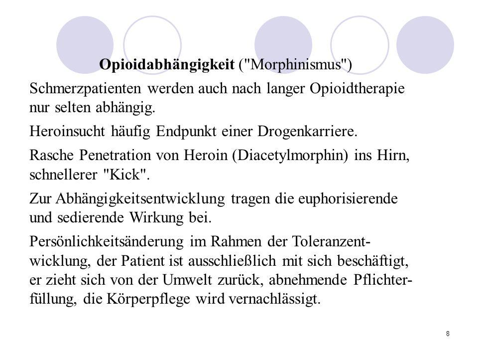 8 Opioidabhängigkeit ( Morphinismus ) Schmerzpatienten werden auch nach langer Opioidtherapie nur selten abhängig.