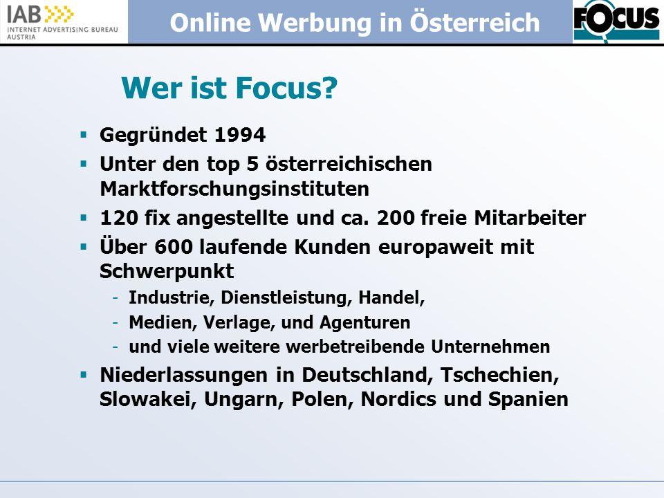 Online Werbung in Österreich Wer ist Focus? Gegründet 1994 Unter den top 5 österreichischen Marktforschungsinstituten 120 fix angestellte und ca. 200