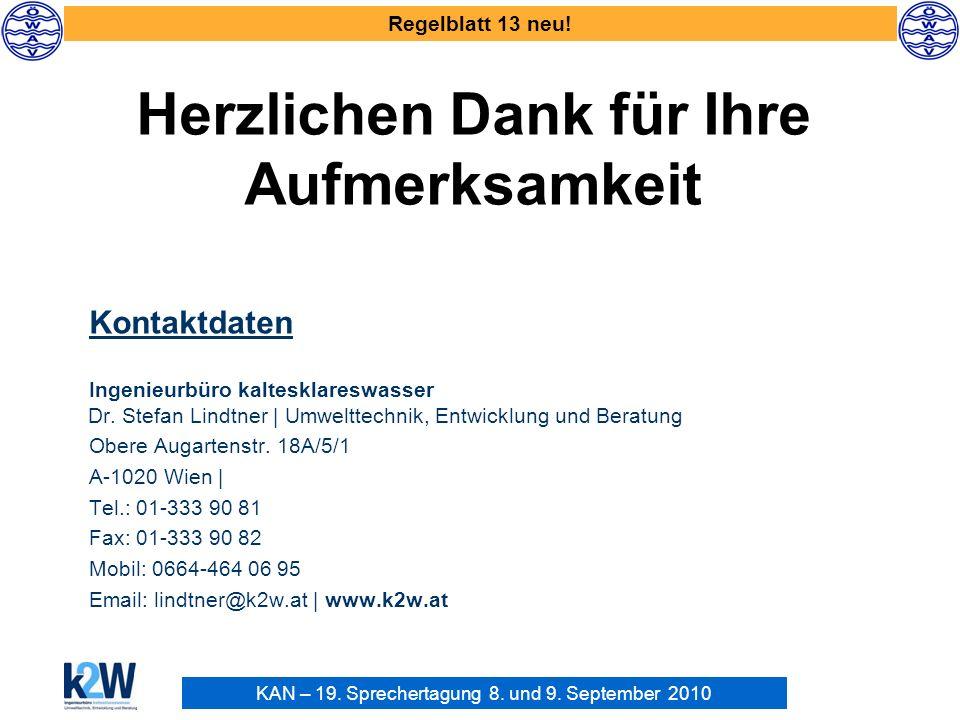 KAN – 19. Sprechertagung 8. und 9. September 2010 Regelblatt 13 neu! Kontaktdaten Ingenieurbüro kaltesklareswasser Dr. Stefan Lindtner | Umwelttechnik