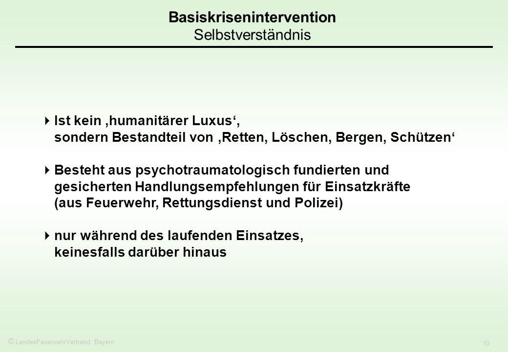 © LandesFeuerwehrVerband Bayern 10 Basiskrisenintervention Selbstverständnis Ist kein humanitärer Luxus, sondern Bestandteil von Retten, Löschen, Berg
