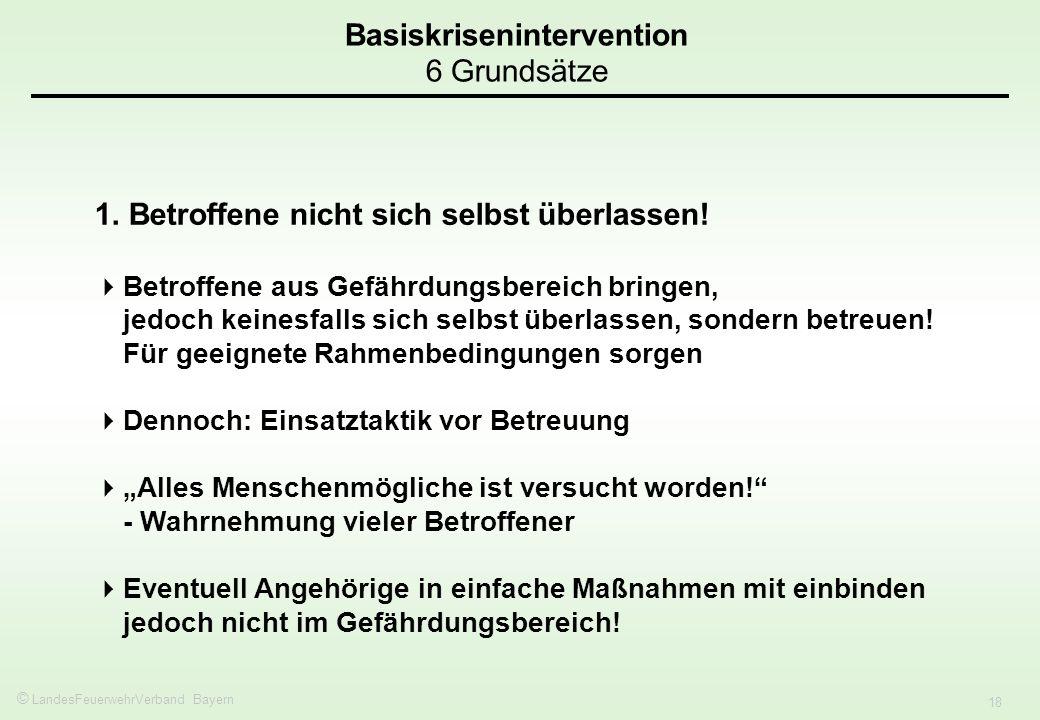 © LandesFeuerwehrVerband Bayern 18 Basiskrisenintervention 6 Grundsätze 1.