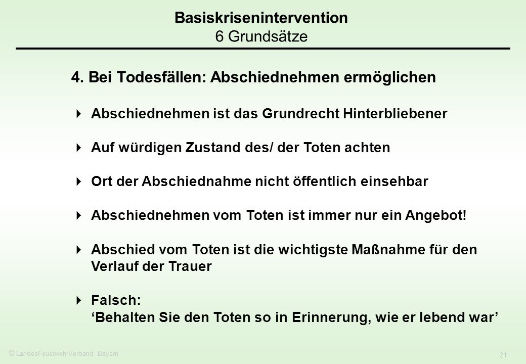 © LandesFeuerwehrVerband Bayern 21 Basiskrisenintervention 6 Grundsätze 4.