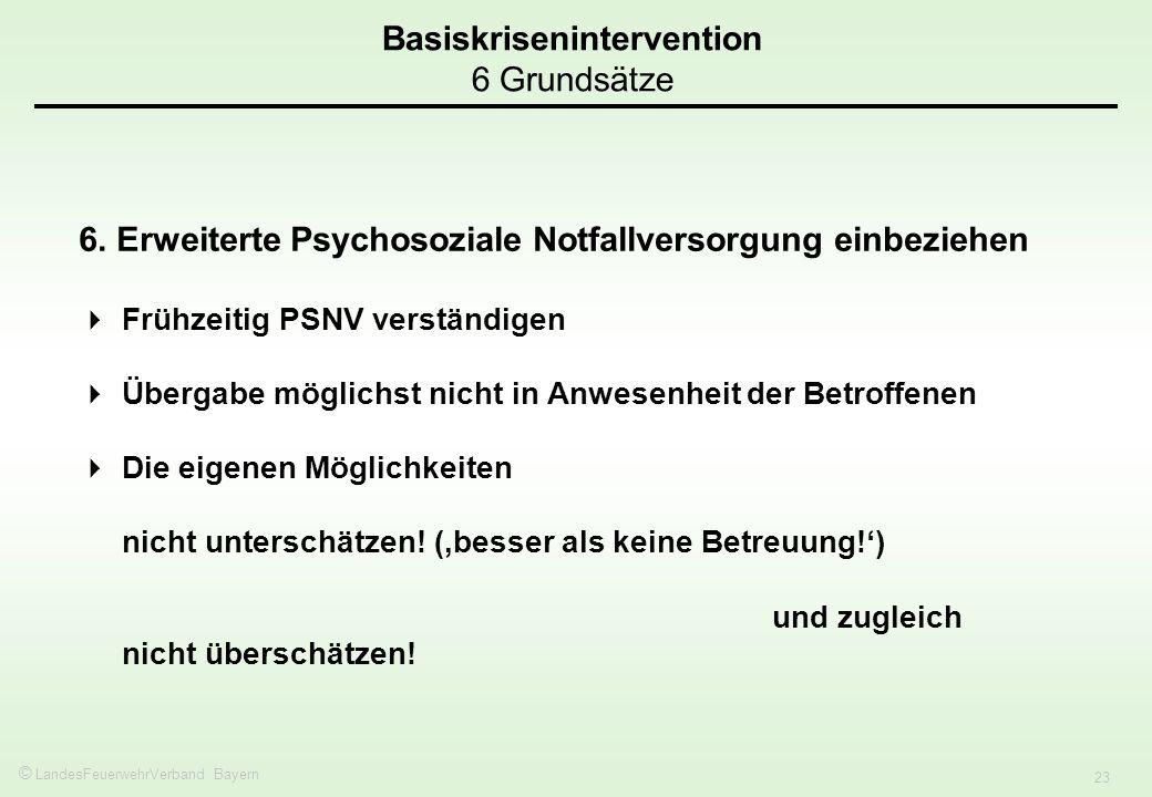 © LandesFeuerwehrVerband Bayern 23 Basiskrisenintervention 6 Grundsätze 6. Erweiterte Psychosoziale Notfallversorgung einbeziehen Frühzeitig PSNV vers