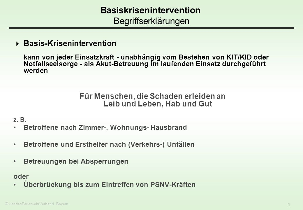 © LandesFeuerwehrVerband Bayern 3 Basis-Krisenintervention kann von jeder Einsatzkraft - unabhängig vom Bestehen von KIT/KID oder Notfallseelsorge - a