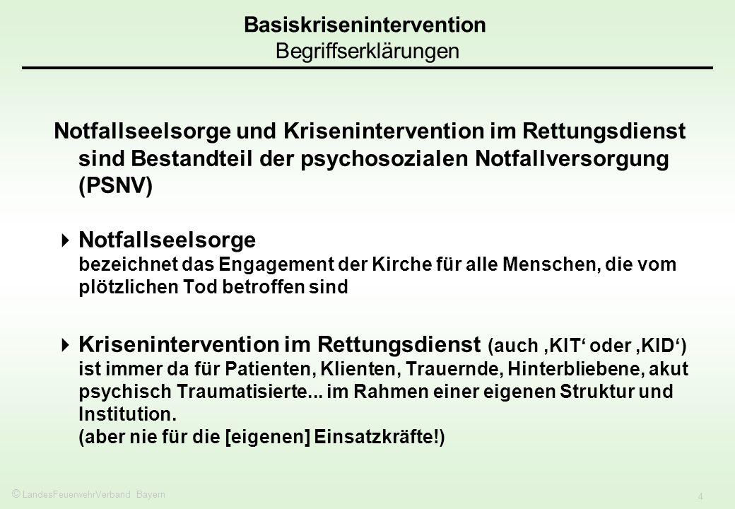 © LandesFeuerwehrVerband Bayern 4 Notfallseelsorge und Krisenintervention im Rettungsdienst sind Bestandteil der psychosozialen Notfallversorgung (PSN