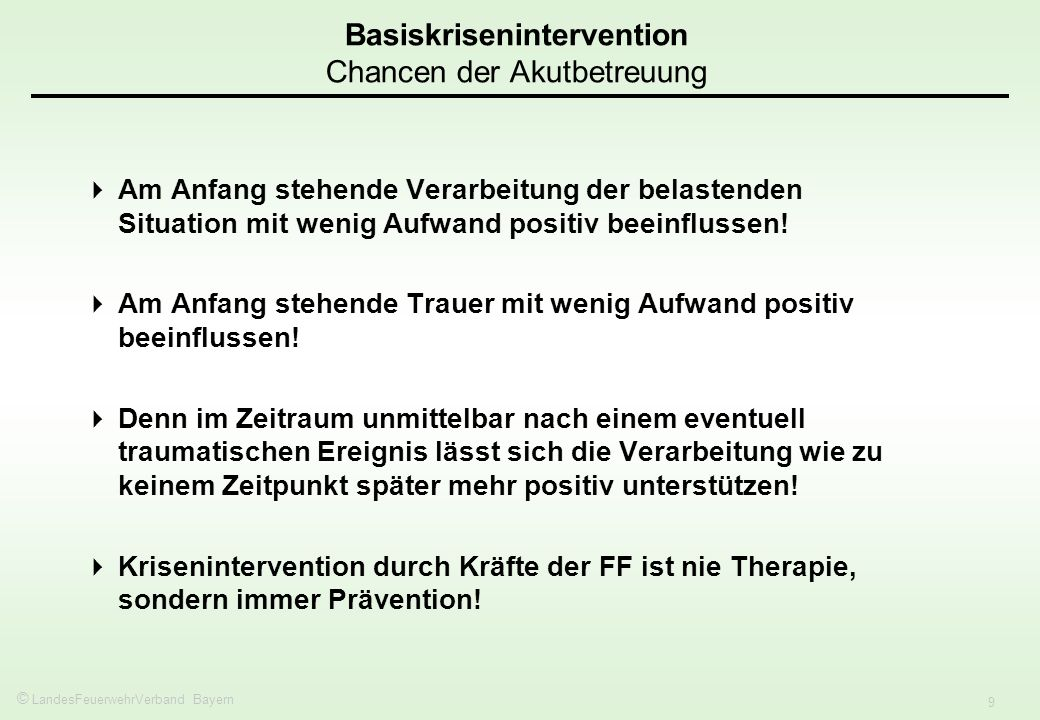 © LandesFeuerwehrVerband Bayern 9 Am Anfang stehende Verarbeitung der belastenden Situation mit wenig Aufwand positiv beeinflussen.