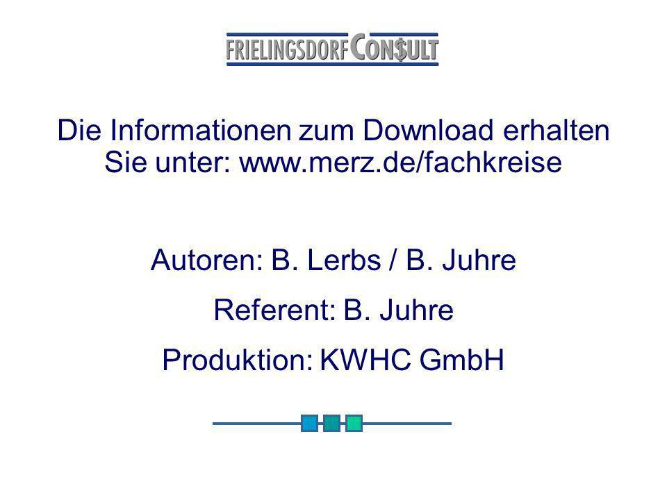 Die Informationen zum Download erhalten Sie unter: www.merz.de/fachkreise Autoren: B. Lerbs / B. Juhre Referent: B. Juhre Produktion: KWHC GmbH