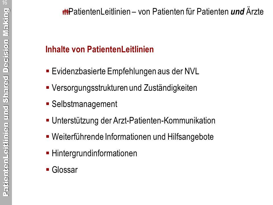 PatientenLeitlinien und Shared Decision Making 16 PatientenLeitlinien – von Patienten für Patienten und Ärzte Inhalte von PatientenLeitlinien Evidenzb