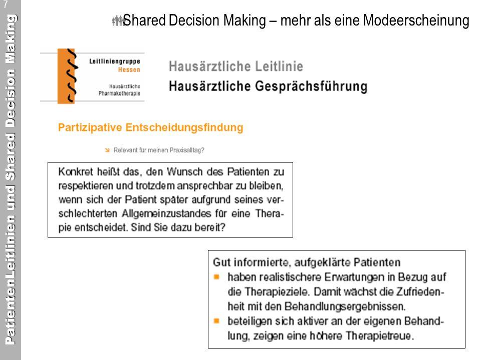 PatientenLeitlinien und Shared Decision Making 8 Shared Decision Making – mehr als eine Modeerscheinung GIBT ES EINE GEMEINSAME BASIS FÜR EINE GEMEINSAME ENTSCHEIDUNGSFINDUNG ?