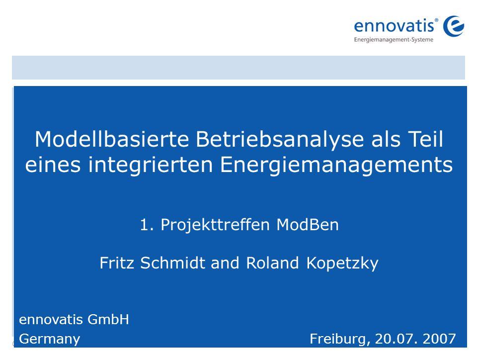 © ennovatis GmbH 1 Modellbasierte Betriebsanalyse als Teil eines integrierten Energiemanagements 1. Projekttreffen ModBen Fritz Schmidt and Roland Kop