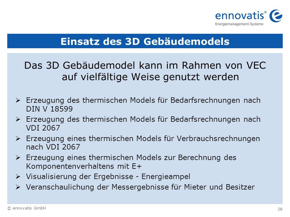 © ennovatis GmbH 28 Einsatz des 3D Gebäudemodels Das 3D Gebäudemodel kann im Rahmen von VEC auf vielfältige Weise genutzt werden Erzeugung des thermis