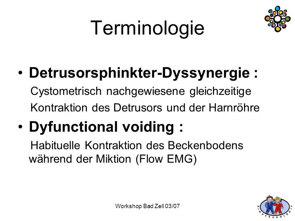 Workshop Bad Zell 03/07 Terminologie Detrusorsphinkter-Dyssynergie : Cystometrisch nachgewiesene gleichzeitige Kontraktion des Detrusors und der Harnr