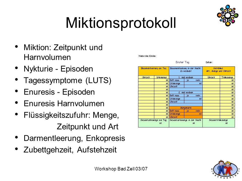 Workshop Bad Zell 03/07 Miktionsprotokoll Miktion: Zeitpunkt und Harnvolumen Nykturie - Episoden Tagessymptome (LUTS) Enuresis - Episoden Enuresis Har