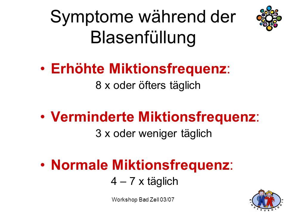 Workshop Bad Zell 03/07 Symptome während der Blasenfüllung Erhöhte Miktionsfrequenz: 8 x oder öfters täglich Verminderte Miktionsfrequenz: 3 x oder we