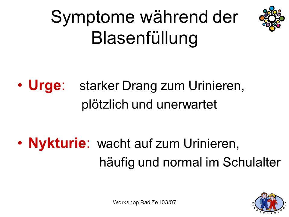 Workshop Bad Zell 03/07 Symptome während der Blasenfüllung Urge: starker Drang zum Urinieren, plötzlich und unerwartet Nykturie: wacht auf zum Urinier