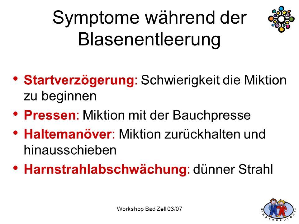 Workshop Bad Zell 03/07 Symptome während der Blasenentleerung Startverzögerung: Schwierigkeit die Miktion zu beginnen Pressen: Miktion mit der Bauchpr