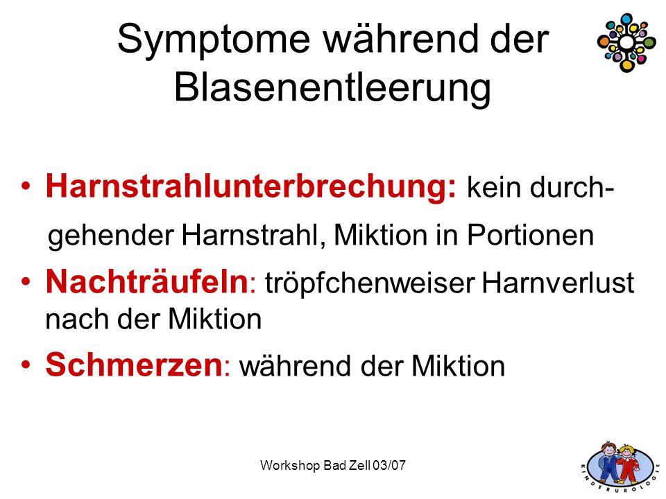 Workshop Bad Zell 03/07 Symptome während der Blasenentleerung Harnstrahlunterbrechung: kein durch- gehender Harnstrahl, Miktion in Portionen Nachträuf