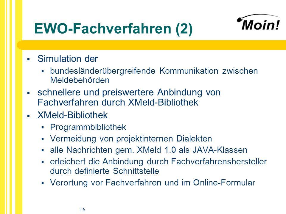 16 EWO-Fachverfahren (2) Simulation der bundesländerübergreifende Kommunikation zwischen Meldebehörden schnellere und preiswertere Anbindung von Fachv
