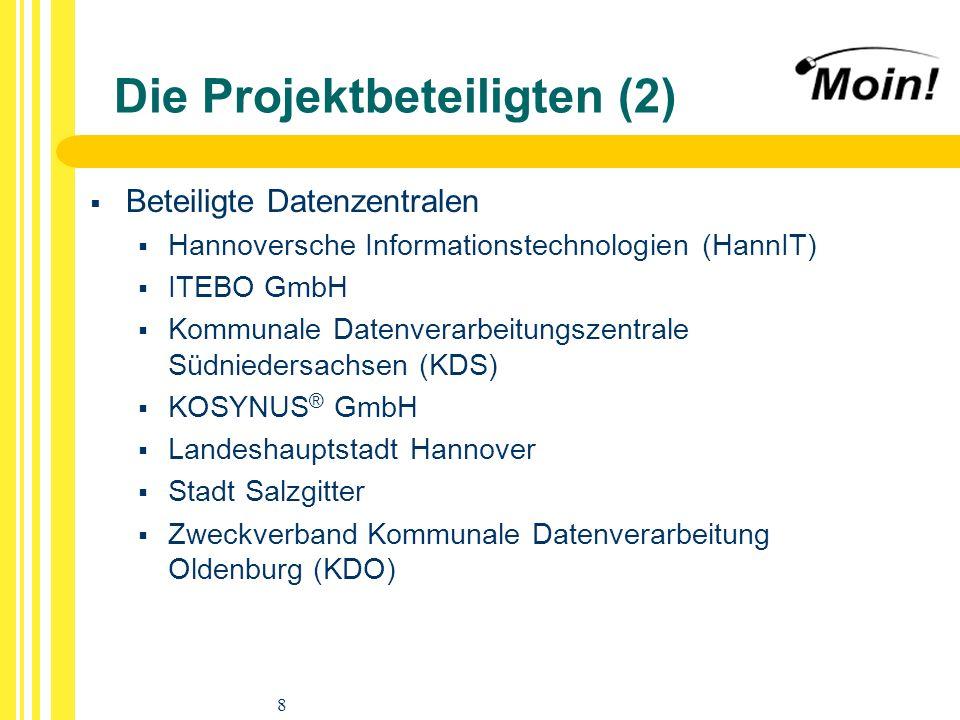 8 Die Projektbeteiligten (2) Beteiligte Datenzentralen Hannoversche Informationstechnologien (HannIT) ITEBO GmbH Kommunale Datenverarbeitungszentrale