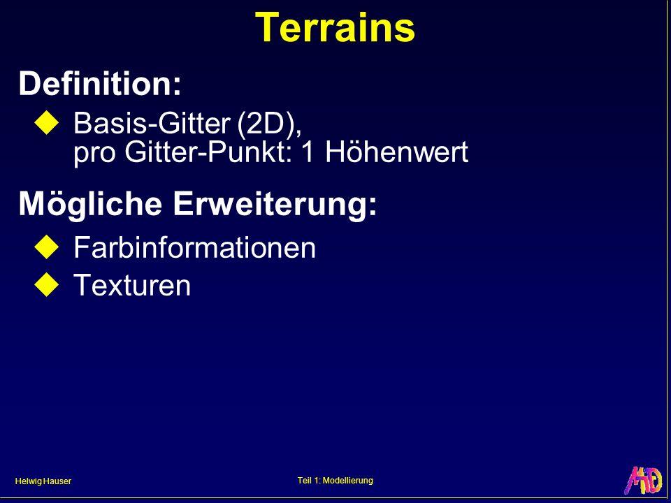 Helwig Hauser Teil 1: Modellierung Terrains Definition: Basis-Gitter (2D), pro Gitter-Punkt: 1 Höhenwert Mögliche Erweiterung: Farbinformationen Textu