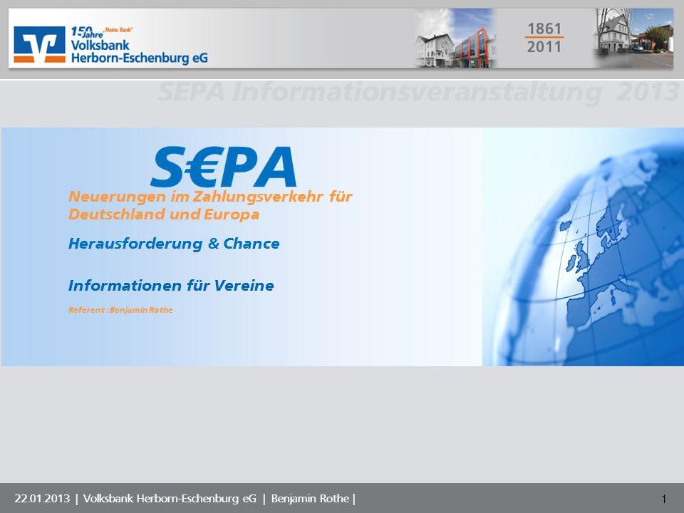 Volksbank Musterstadt eG SEPA Informationsveranstaltung 2013 22.01.2013 | Volksbank Herborn-Eschenburg eG | Benjamin Rothe | 1 Neuerungen im Zahlungsv