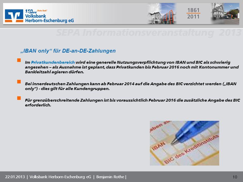 Volksbank Musterstadt eG SEPA Informationsveranstaltung 2013 22.01.2013 | Volksbank Herborn-Eschenburg eG | Benjamin Rothe | 10 Im Privatkundenbereich