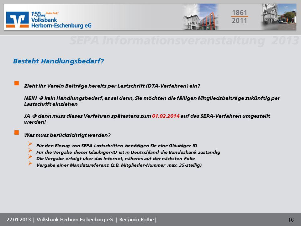 Volksbank Musterstadt eG SEPA Informationsveranstaltung 2013 22.01.2013 | Volksbank Herborn-Eschenburg eG | Benjamin Rothe | 16 Besteht Handlungsbedar