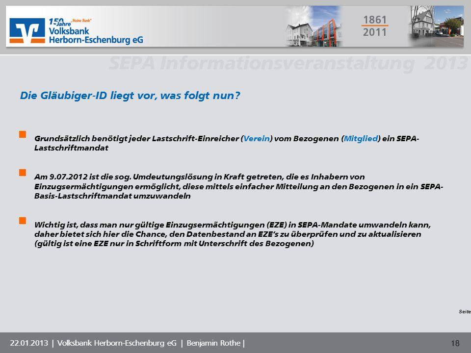Volksbank Musterstadt eG SEPA Informationsveranstaltung 2013 22.01.2013 | Volksbank Herborn-Eschenburg eG | Benjamin Rothe | 18 Die Gläubiger-ID liegt