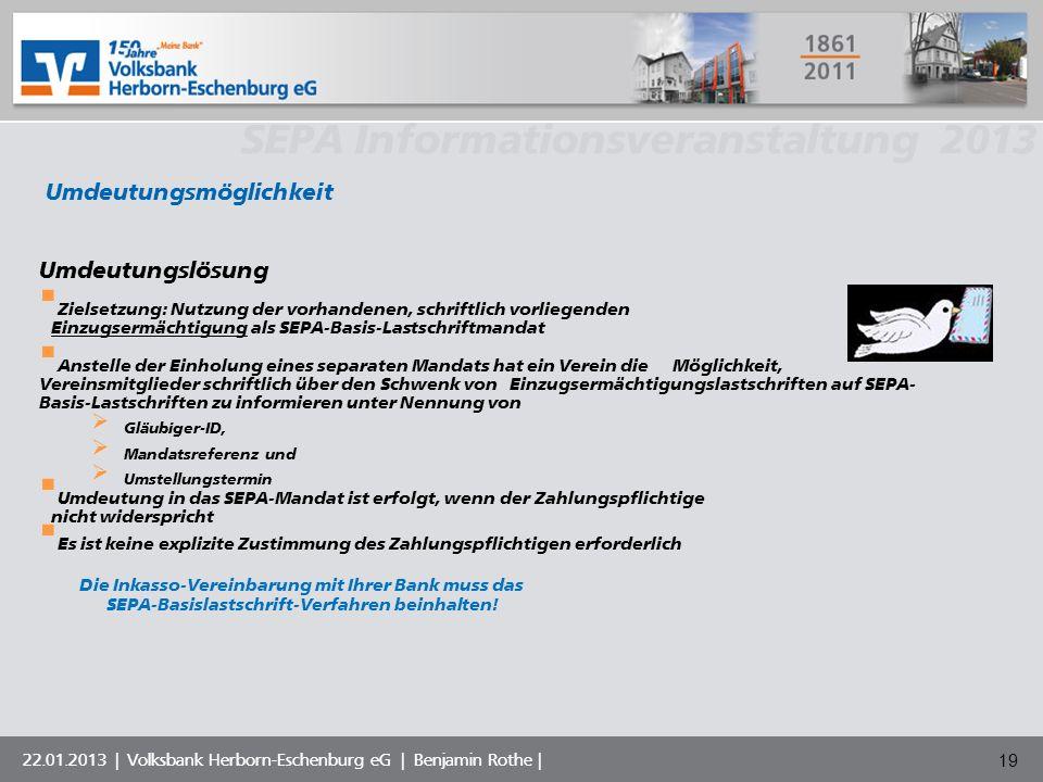 Volksbank Musterstadt eG SEPA Informationsveranstaltung 2013 22.01.2013 | Volksbank Herborn-Eschenburg eG | Benjamin Rothe | 19 Umdeutungslösung Ziels