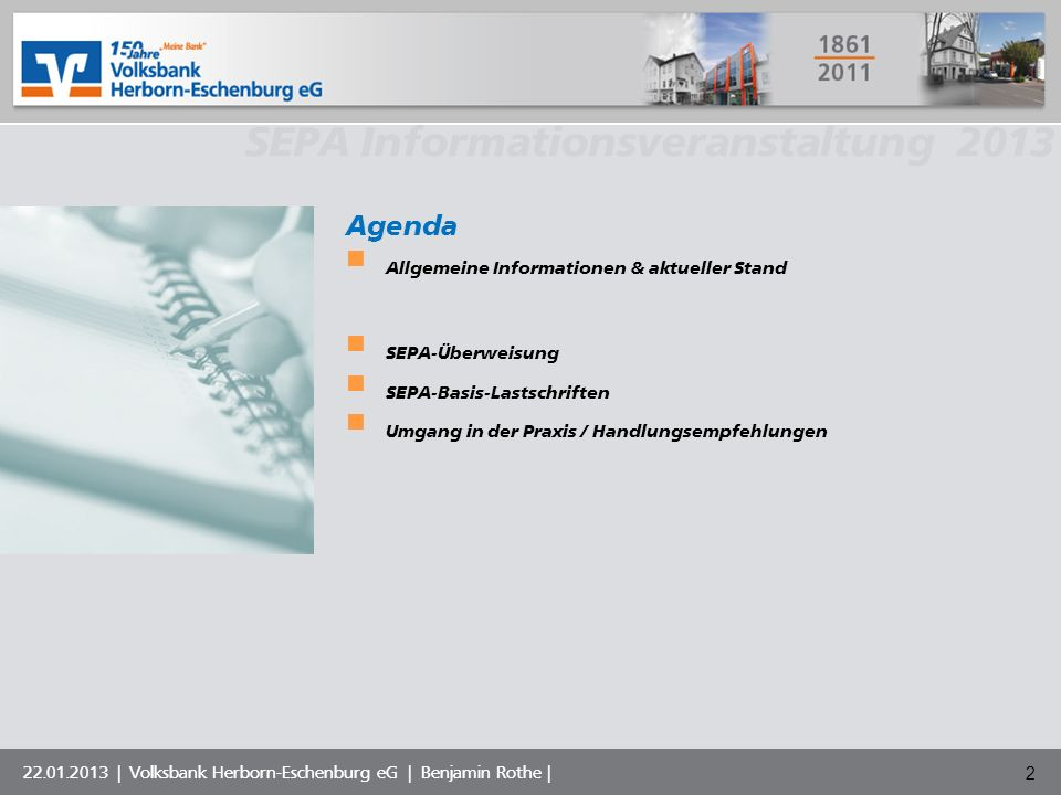 Volksbank Musterstadt eG SEPA Informationsveranstaltung 2013 22.01.2013   Volksbank Herborn-Eschenburg eG   Benjamin Rothe   Was ist SEPA.