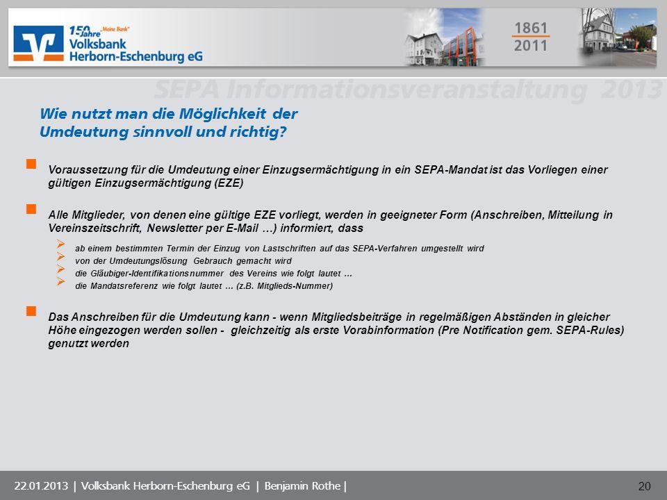 Volksbank Musterstadt eG SEPA Informationsveranstaltung 2013 22.01.2013 | Volksbank Herborn-Eschenburg eG | Benjamin Rothe | 20 Wie nutzt man die Mögl