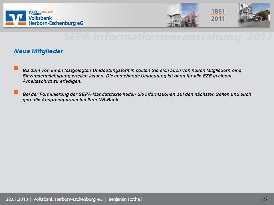 Volksbank Musterstadt eG SEPA Informationsveranstaltung 2013 22.01.2013 | Volksbank Herborn-Eschenburg eG | Benjamin Rothe | 22 Neue Mitglieder Bis zu