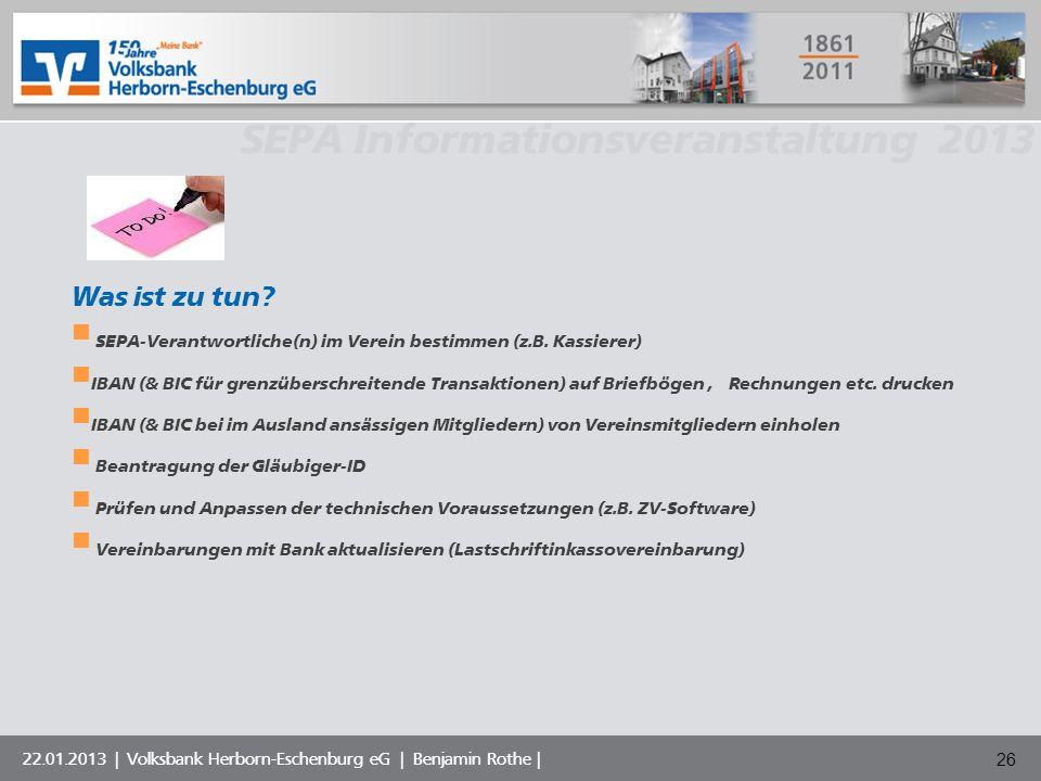 Volksbank Musterstadt eG SEPA Informationsveranstaltung 2013 22.01.2013 | Volksbank Herborn-Eschenburg eG | Benjamin Rothe | 26 Was ist zu tun? SEPA-V