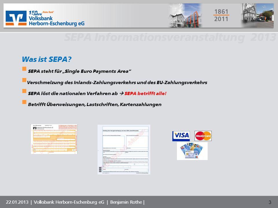 Volksbank Musterstadt eG SEPA Informationsveranstaltung 2013 22.01.2013 | Volksbank Herborn-Eschenburg eG | Benjamin Rothe | Was ist SEPA? SEPA steht