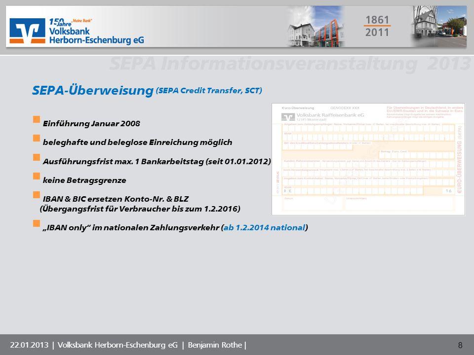 Volksbank Musterstadt eG SEPA Informationsveranstaltung 2013 22.01.2013   Volksbank Herborn-Eschenburg eG   Benjamin Rothe   9 Der Kontoauszug Ihrer VR-Bank enthält schon seit geraumer Zeit diese Angaben Auf Ihrer VR-BankCard (der Scheckkarte) stehen diese Angaben auf der Rückseite zwischen dem Magnetstreifen und dem Unterschriftsfeld IBAN und BIC * BIC: GENO DE XX XXX = Volksbank Überall eG IBAN: DE 38 12345678 1234567890 * IBAN = International Bank Account Number / BIC = Business Identifier Code ISO-Ländercode (2) Prüfziffer (2) Bankleitzahl (8) Kontonummer (10)