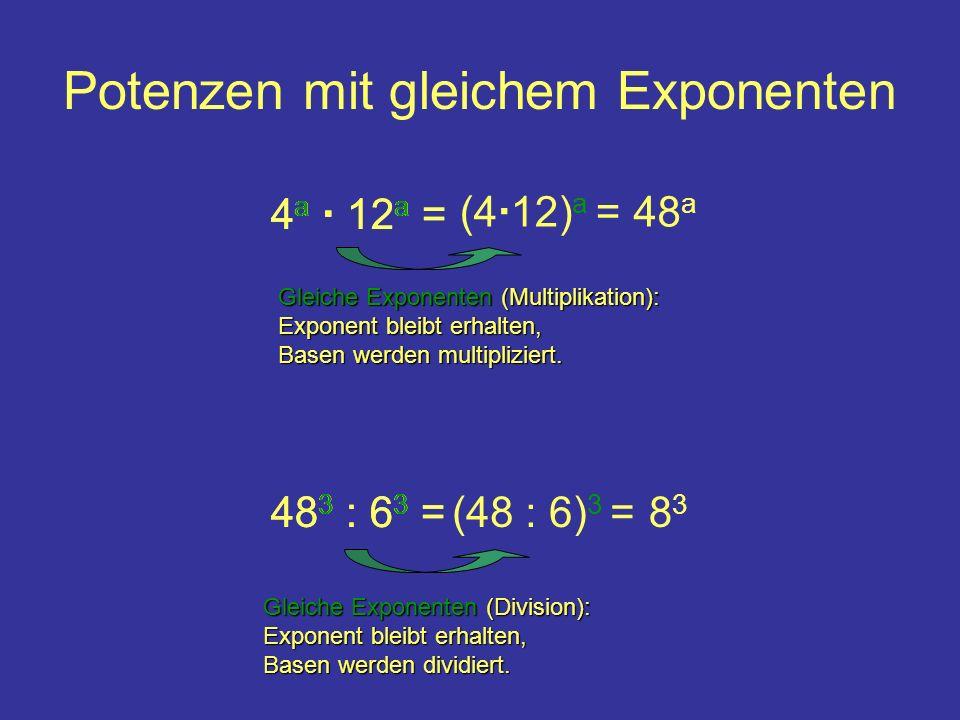 Potenzen mit gleichem Exponenten 4 a 12 a = (4 12) a = Gleiche Exponenten (Multiplikation): Exponent bleibt erhalten, Basen werden multipliziert. 48 a
