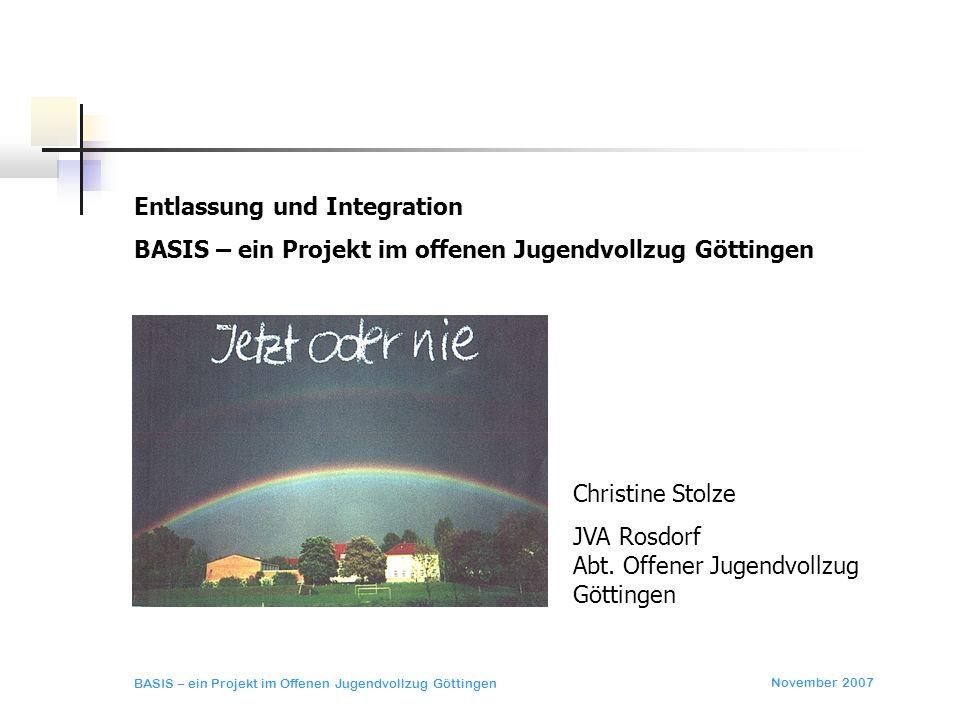 November 2007 BASIS – ein Projekt im Offenen Jugendvollzug Göttingen BASIS-Evaluierung Evaluierungsziel war es, den durch BASIS angestrebten Resozialisierungserfolg zu messen und zu beschreiben.