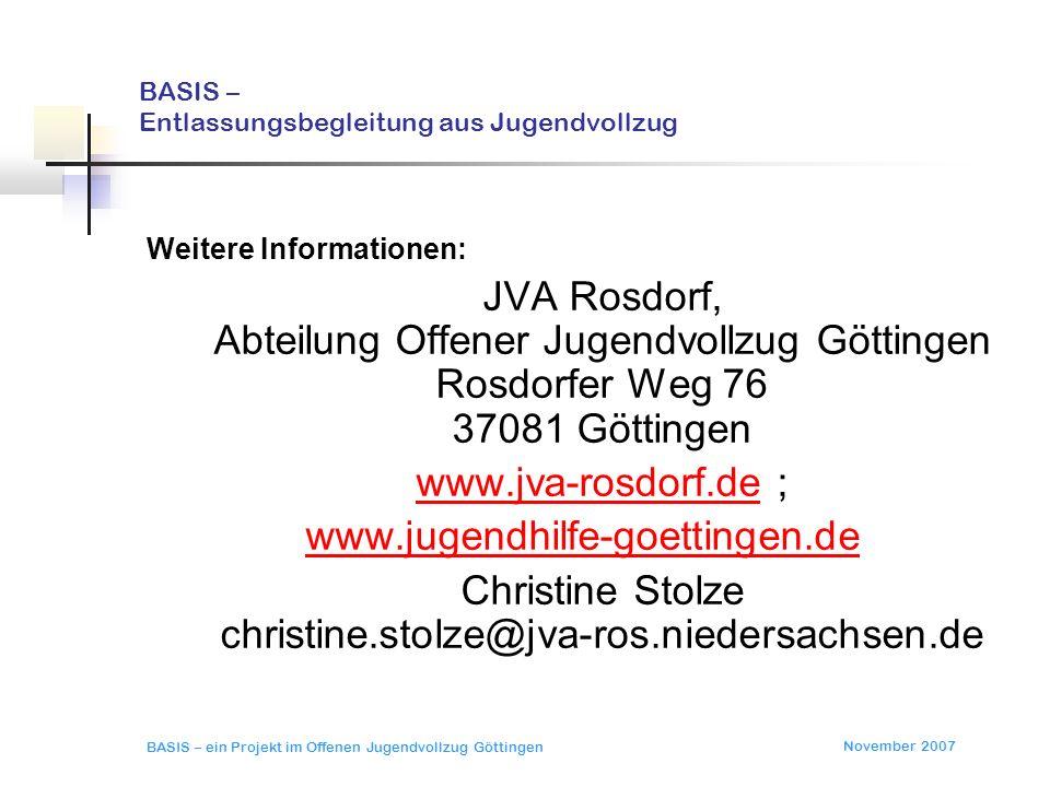 November 2007 BASIS – ein Projekt im Offenen Jugendvollzug Göttingen BASIS – Entlassungsbegleitung aus Jugendvollzug Weitere Informationen: JVA Rosdor