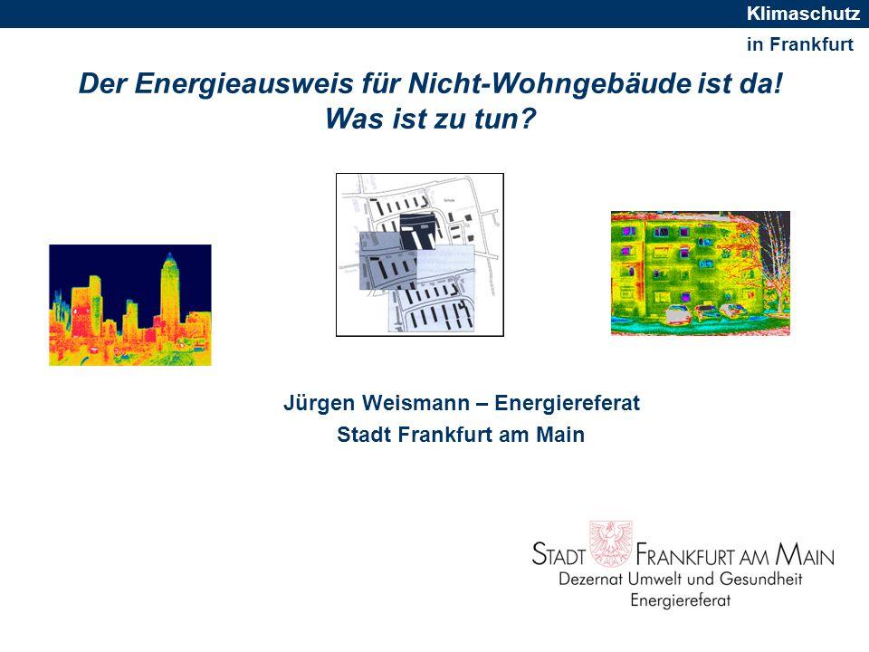 in Frankfurt Klimaschutz Übersicht EU Richtlinie 2002/91 Umsetzung in Deutschland Novellierung der ENEV Verbrauchs-/bedarfsorientierter Energieausweis DIN V 18599 Was kann der Energieausweis nicht leisten Was sollte erreicht werden Was ist zu tun, kurz gefasst Förderprogramm Effizienzberatung Hier geht es weiter….