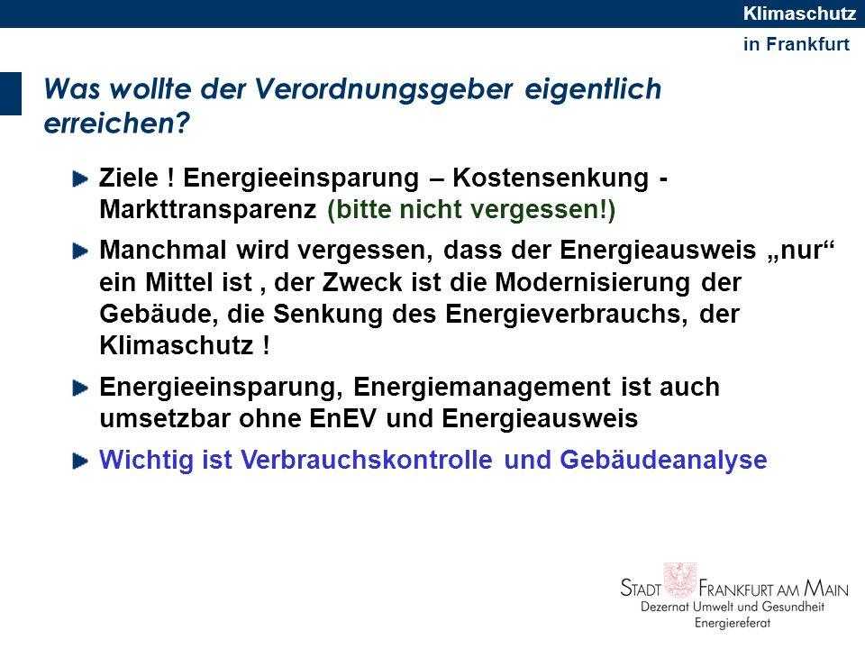 in Frankfurt Klimaschutz Was wollte der Verordnungsgeber eigentlich erreichen? Ziele ! Energieeinsparung – Kostensenkung - Markttransparenz (bitte nic