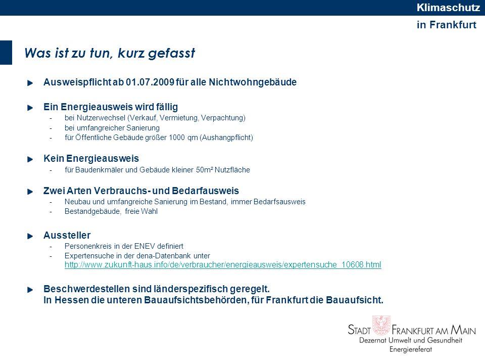 in Frankfurt Klimaschutz Was ist zu tun, kurz gefasst Ausweispflicht ab 01.07.2009 für alle Nichtwohngebäude Ein Energieausweis wird fällig -bei Nutze