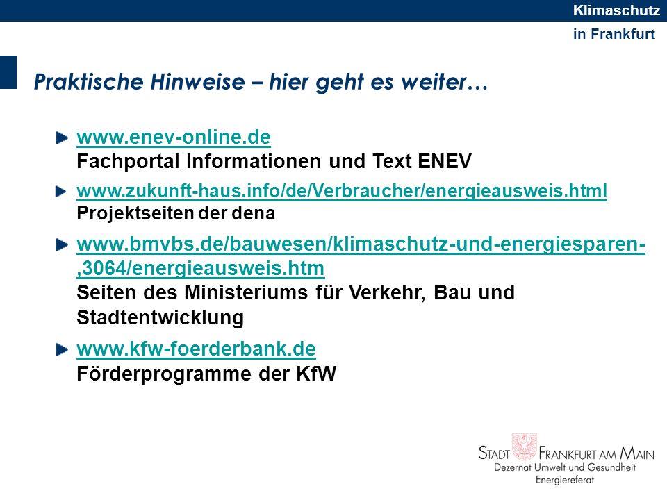 in Frankfurt Klimaschutz Praktische Hinweise – hier geht es weiter… www.enev-online.de www.enev-online.de Fachportal Informationen und Text ENEV www.z