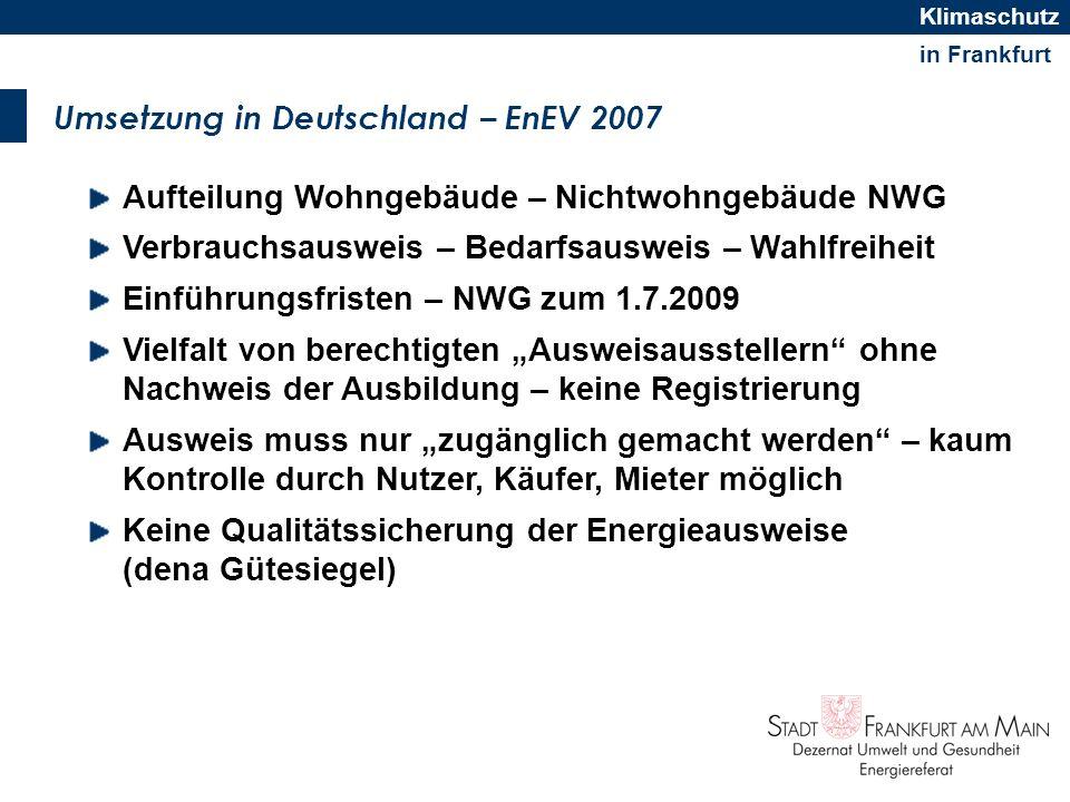 in Frankfurt Klimaschutz Umsetzung in Deutschland – EnEV 2007 Aufteilung Wohngebäude – Nichtwohngebäude NWG Verbrauchsausweis – Bedarfsausweis – Wahlf