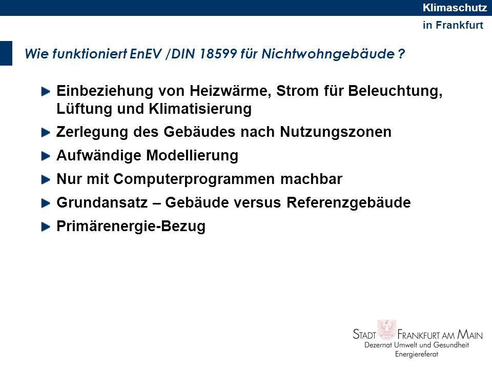 in Frankfurt Klimaschutz Wie funktioniert EnEV /DIN 18599 für Nichtwohngebäude ? Einbeziehung von Heizwärme, Strom für Beleuchtung, Lüftung und Klimat