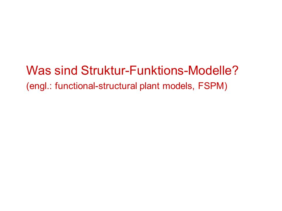Was sind Struktur-Funktions-Modelle? (engl.: functional-structural plant models, FSPM)