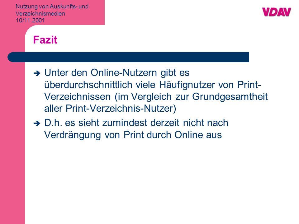 Nutzung von Auskunfts- und Verzeichnismedien 10/11.2001 Fazit Unter den Online-Nutzern gibt es überdurchschnittlich viele Häufignutzer von Print- Verzeichnissen (im Vergleich zur Grundgesamtheit aller Print-Verzeichnis-Nutzer) D.h.