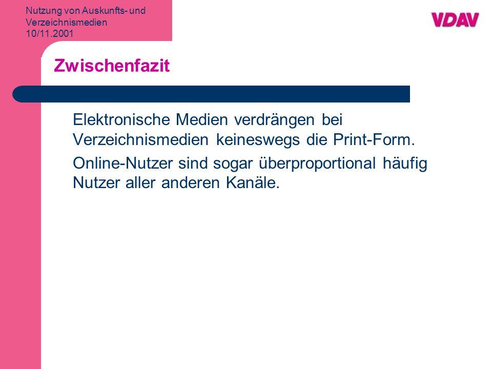 Nutzung von Auskunfts- und Verzeichnismedien 10/11.2001 Zwischenfazit Elektronische Medien verdrängen bei Verzeichnismedien keineswegs die Print-Form.