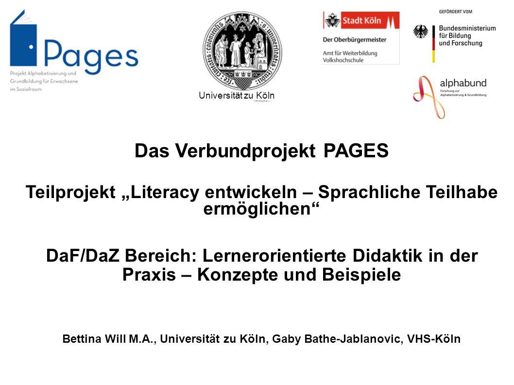 Universität zu Köln Verbundprojekt PAGES Das Verbundprojekt PAGES Teilprojekt Literacy entwickeln – Sprachliche Teilhabe ermöglichen DaF/DaZ Bereich: