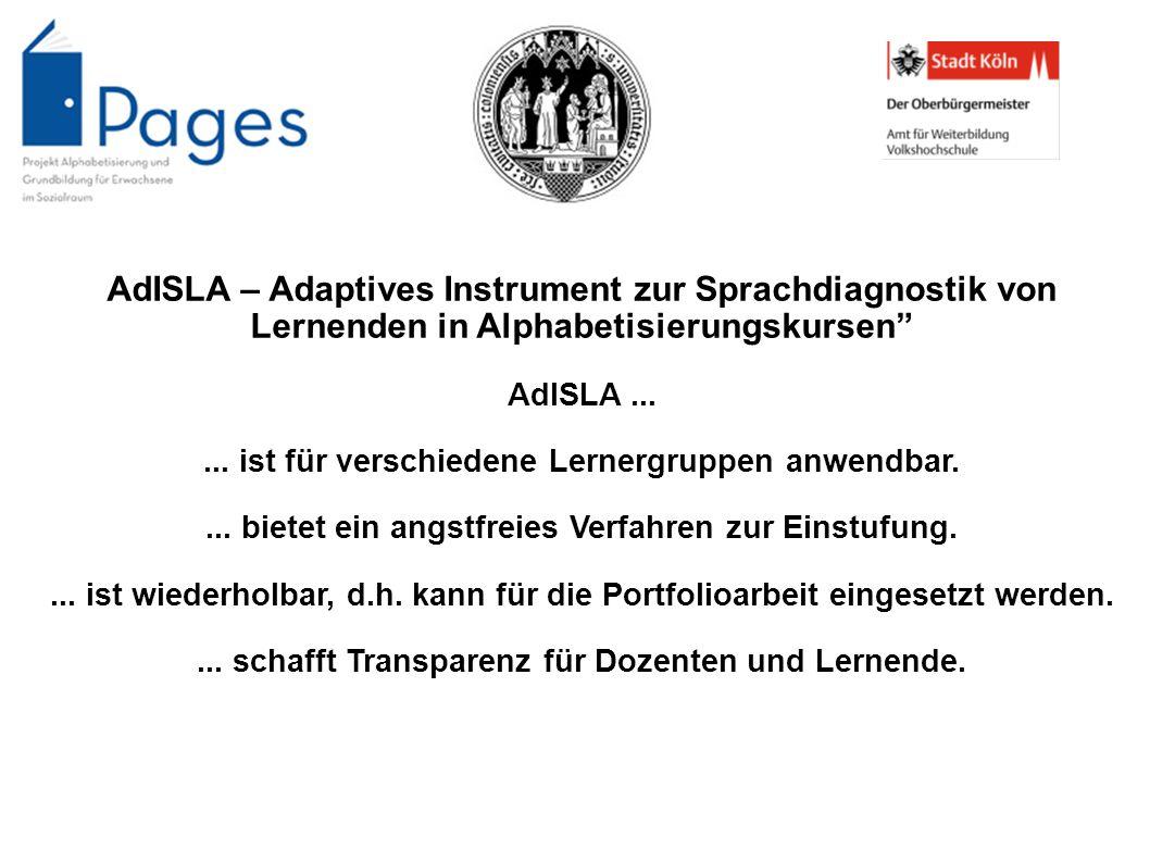 AdISLA – Adaptives Instrument zur Sprachdiagnostik von Lernenden in Alphabetisierungskursen AdISLA...... ist für verschiedene Lernergruppen anwendbar.