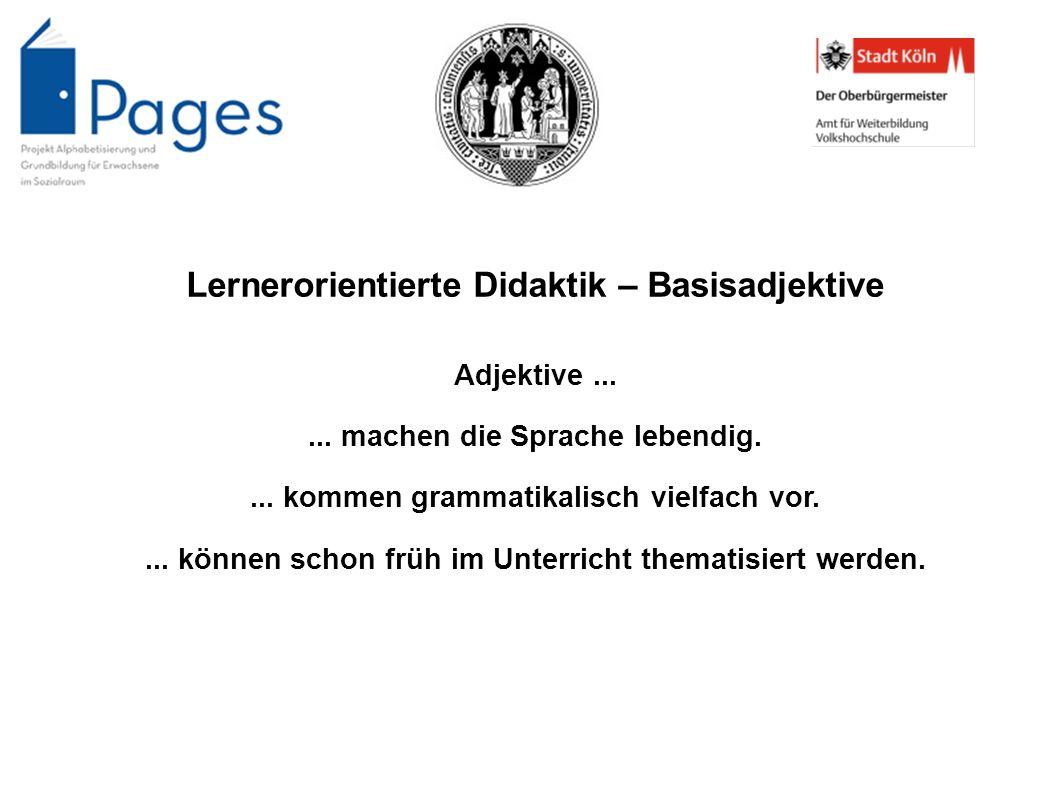 Lernerorientierte Didaktik – Basisadjektive Adjektive...... machen die Sprache lebendig.... kommen grammatikalisch vielfach vor.... können schon früh